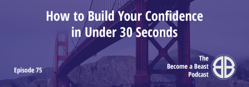 BAB 075 | How to Build Your Confidence in 30 Seconds