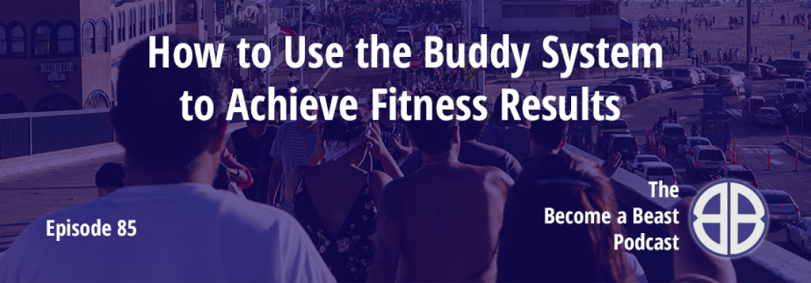 BAB 085 | How to Use the Buddy System to Achieve Fitness Results