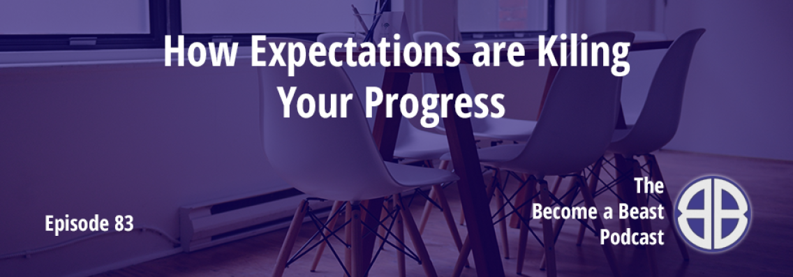 BAB 083 | How Expectations are Killing Your Progress