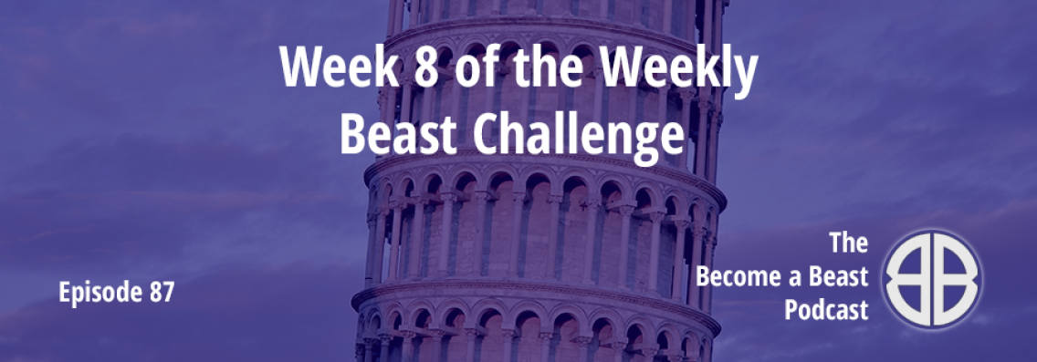 BAB 087 | Week 8 of The Weekly Beast Challenge